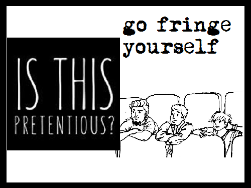 fringepretentious