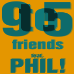 9to5 friends w-Phil