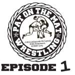 Pat Laprade Wrestling Podcast – Pat on the Mat Episode 1