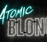Fantasia2017: Atomic Blonde (Spoiler Free!)